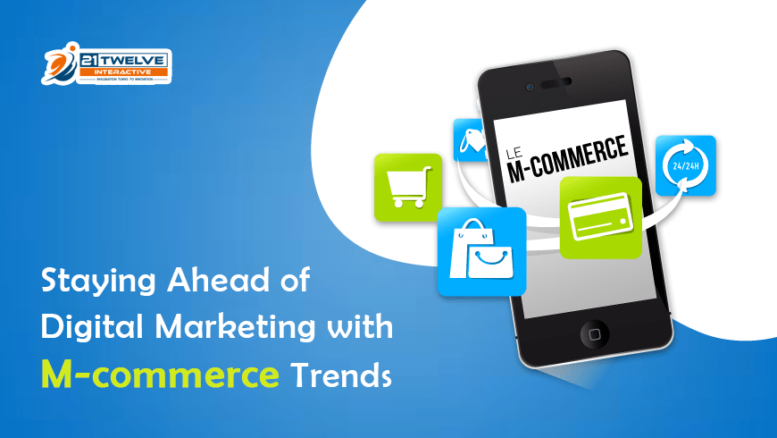 Staying Ahead of Digital Marketing with mCommerce Trends