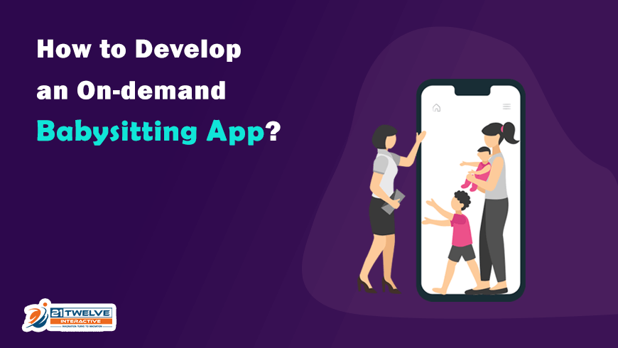How to Develop an On-demand Babysitting App?