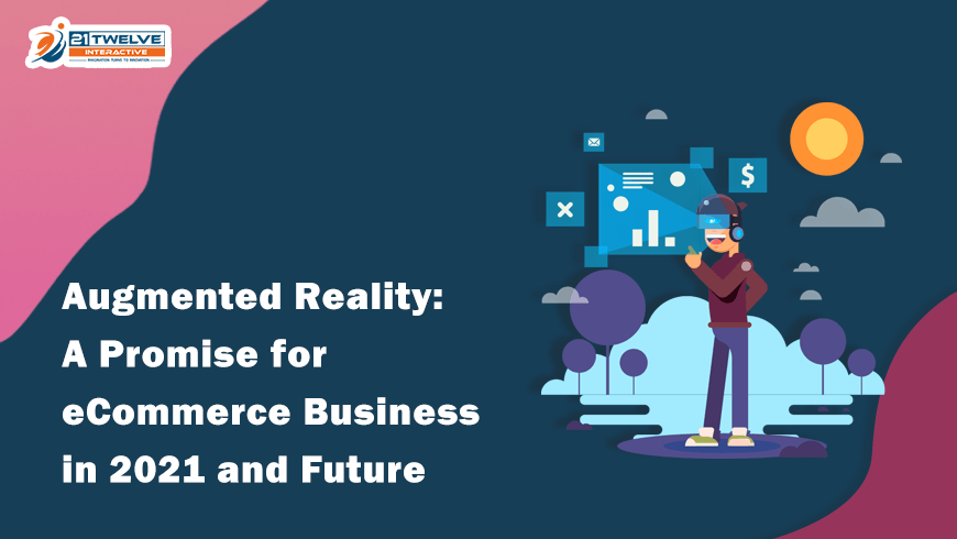 Augmented Reality: A Promise for eCommerce Business in 2021 and Future