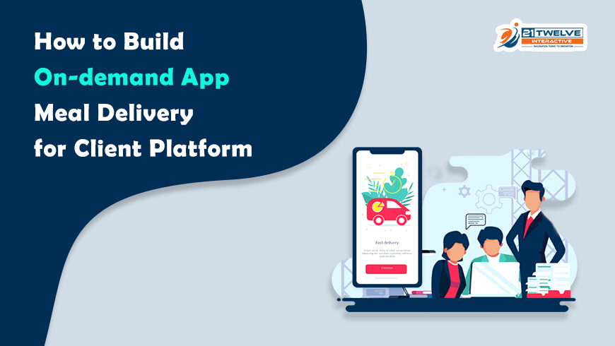 How to Build On-demand Meal Delivery App for Client Platform?