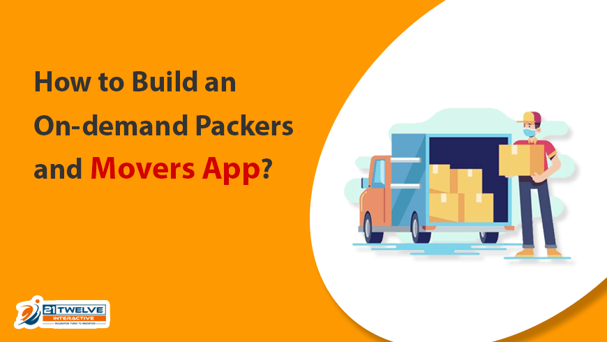 How to Build an On-demand Packers and Movers App?