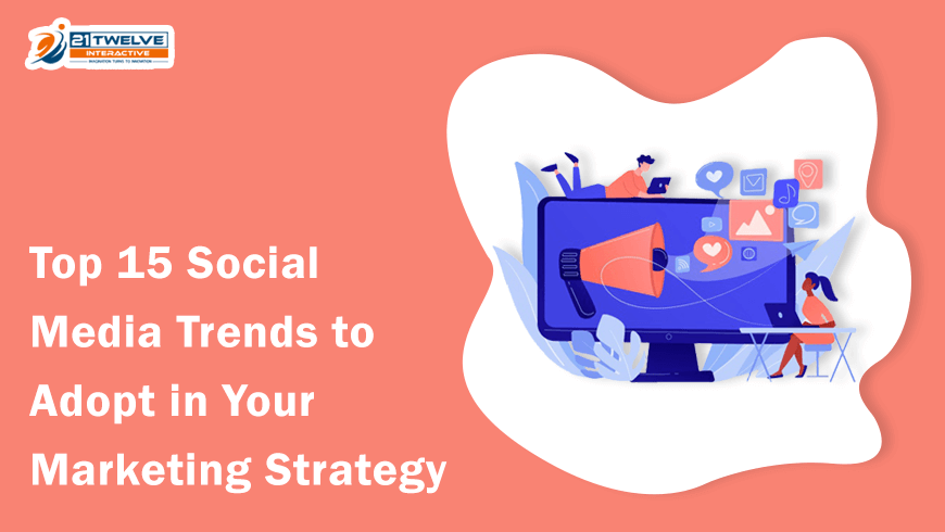 Top 15 Social Media Trends to Adopt in Your Marketing Strategy