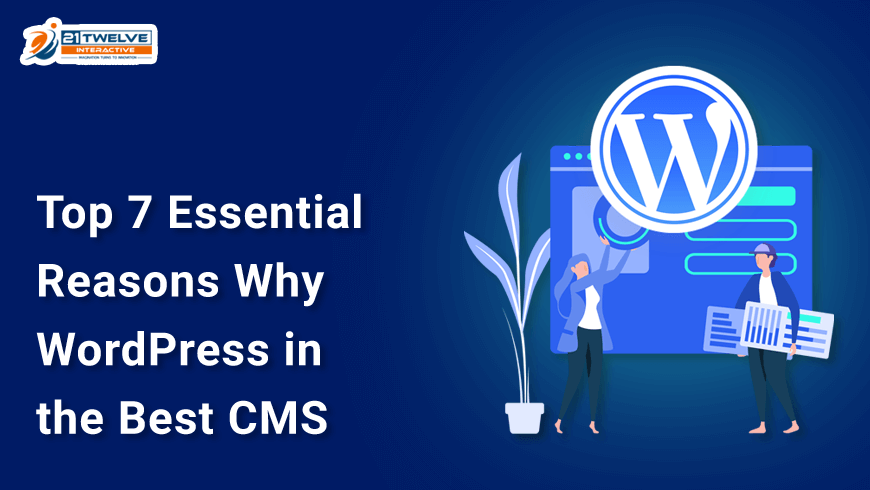 Top 7 Essential Reasons Why WordPress is the Best CMS