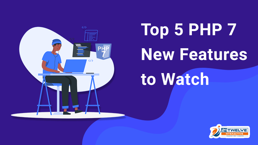 Top 5 PHP 7 New Features to Watch