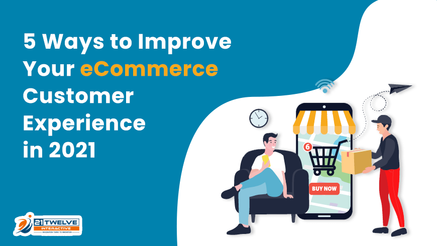 5 Ways to Improve Your eCommerce Customer Experience in 2021