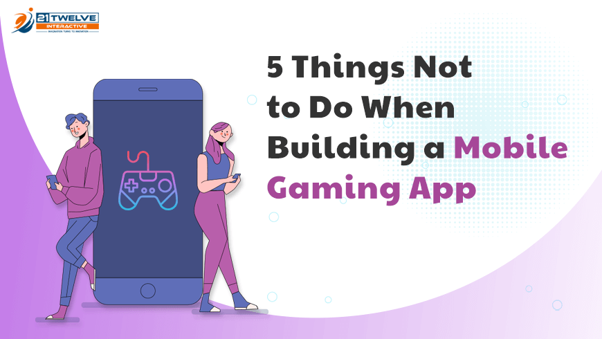 5 Things Not to Do When Building a Mobile Gaming App