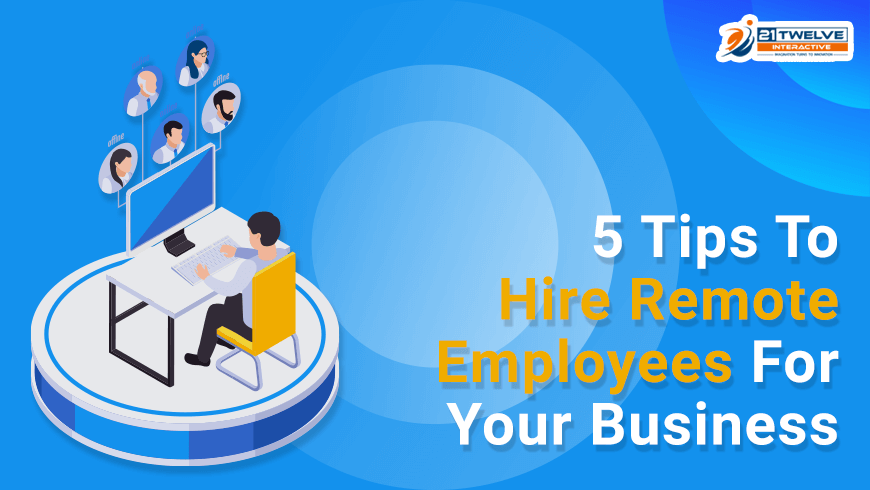 5 Tips To Hire Remote Employees For Your Business